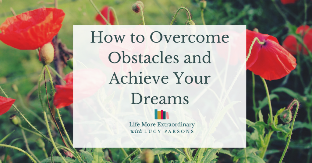 How to Overcome Obstacles and Achieve Your Dreams