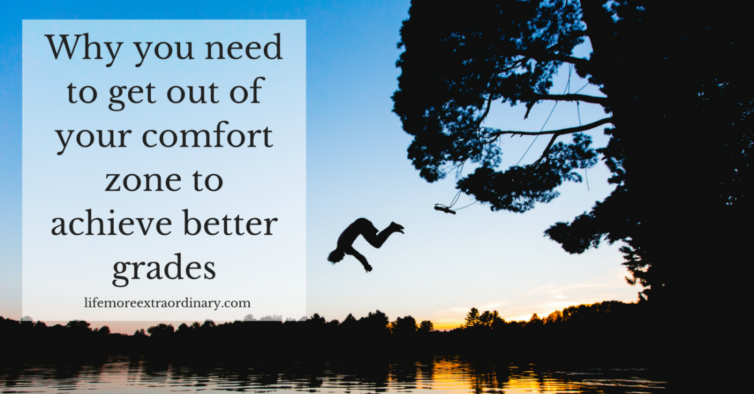 Why you need to get out of your comfort zone to achieve better grades
