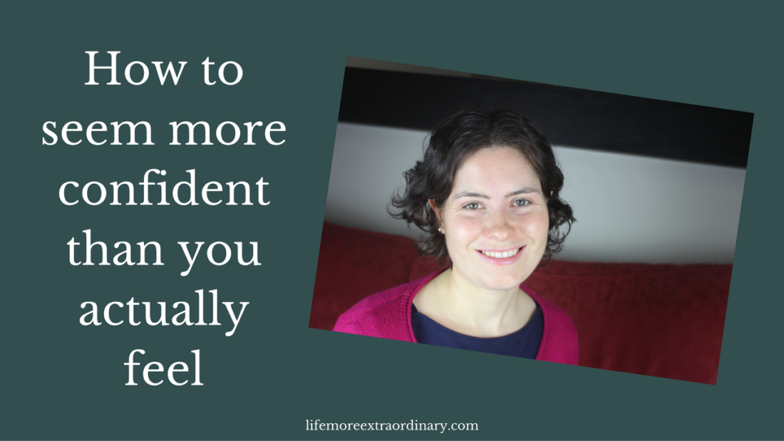 How to seem more confident than you really feel