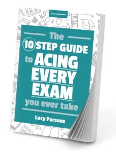 The Ten Step Guide to Acing Every Exam You Ever Take