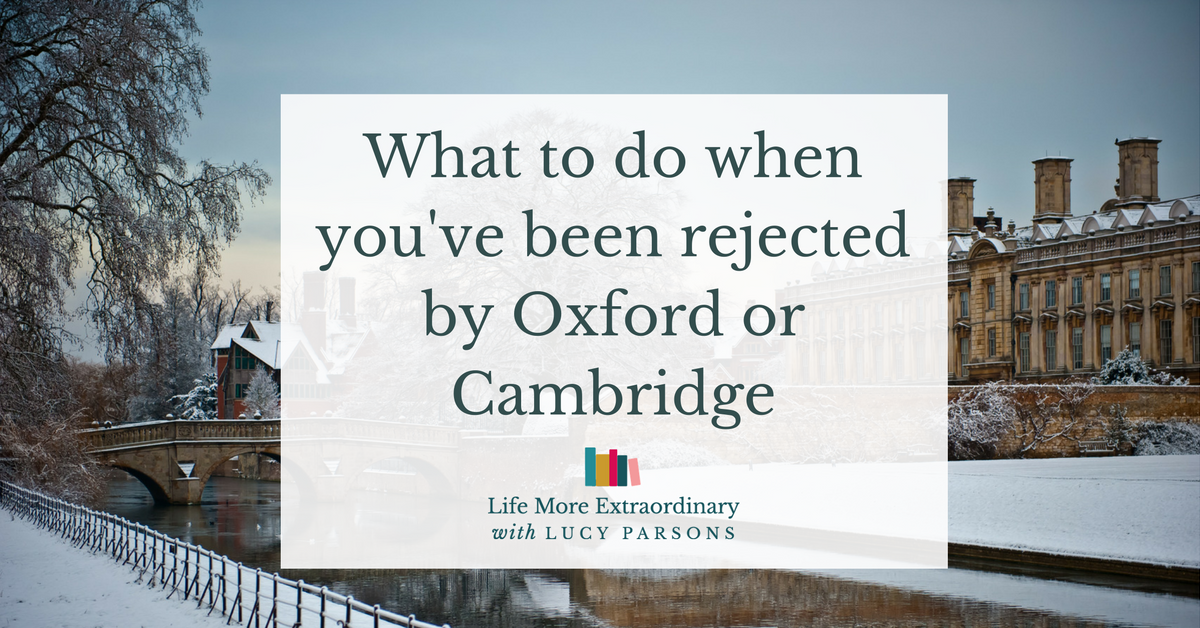 What to do when you're rejected by Oxford or Cambridge