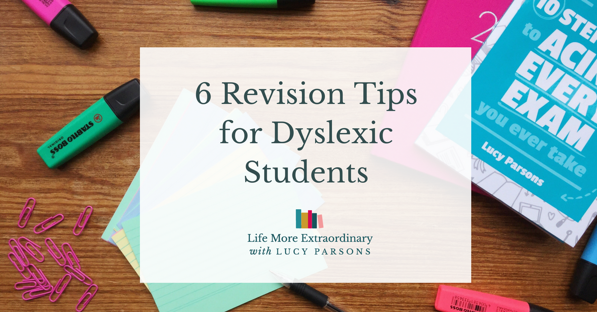 6 Revision Tips for Dyslexic Students