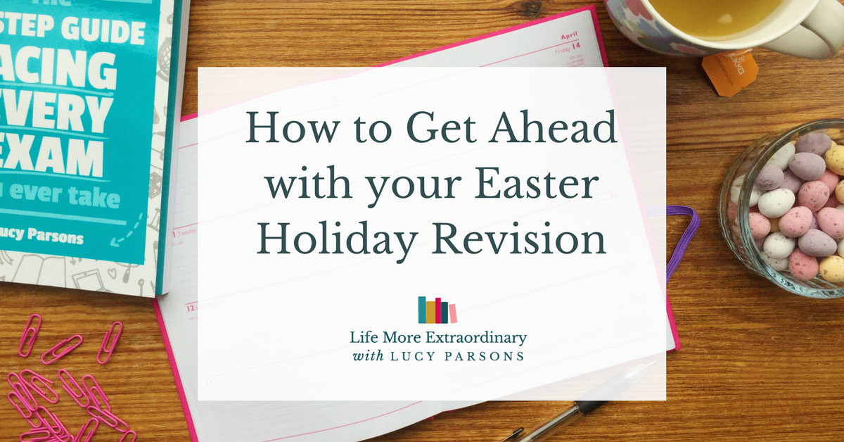 how to get ahead with your Easter holiday revision