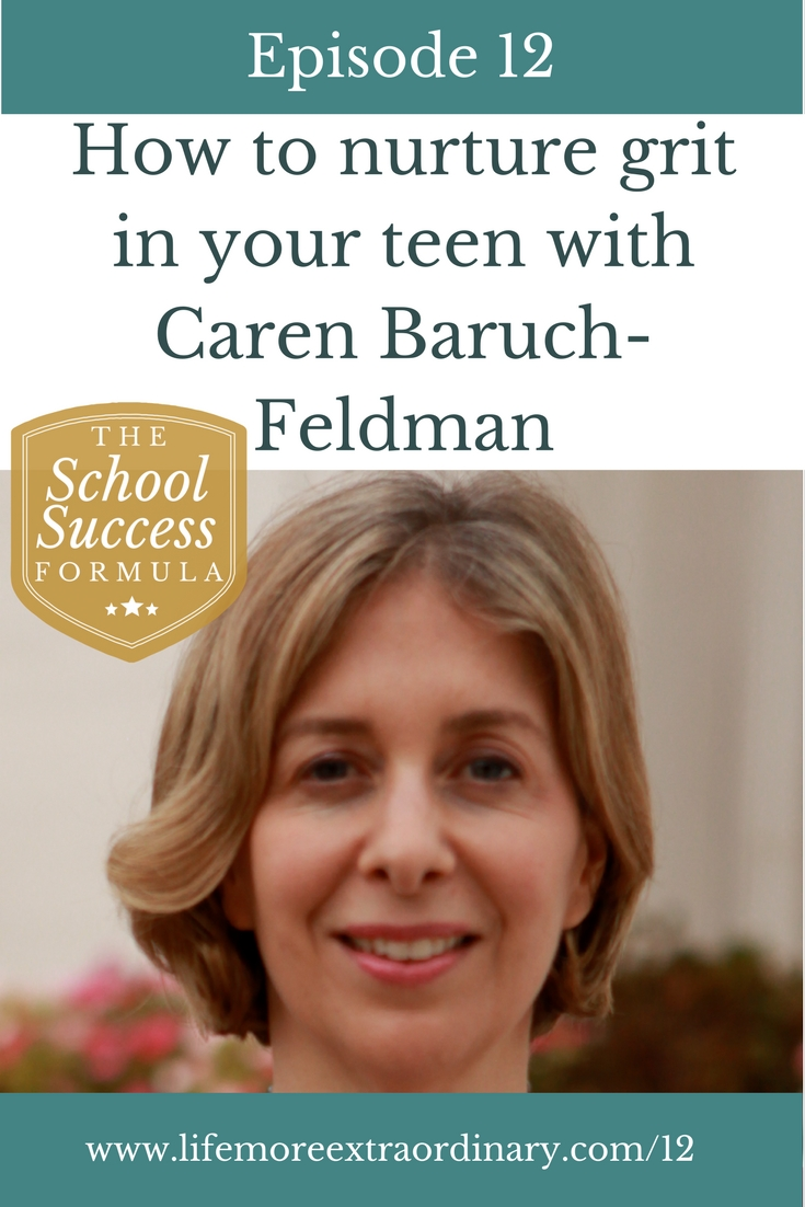 How to nurture grit in your teen with Caren Baruch-Feldman | Grit is the characteristic that makes us persevere towards goals even when the going gets tough. In this episode of The School Success Formula clinical psychologist Caren Baruch-Feldman shows us how we can nurture this quality in our children. Click through to find out more. #grit #parenting #education