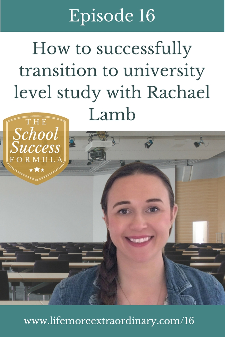 How to successfully transition to university level study   In this episode of The School Success Formula I interview Rachael Lamb about how students can make a smooth and stress-free transition to University. #studyskills #university #college