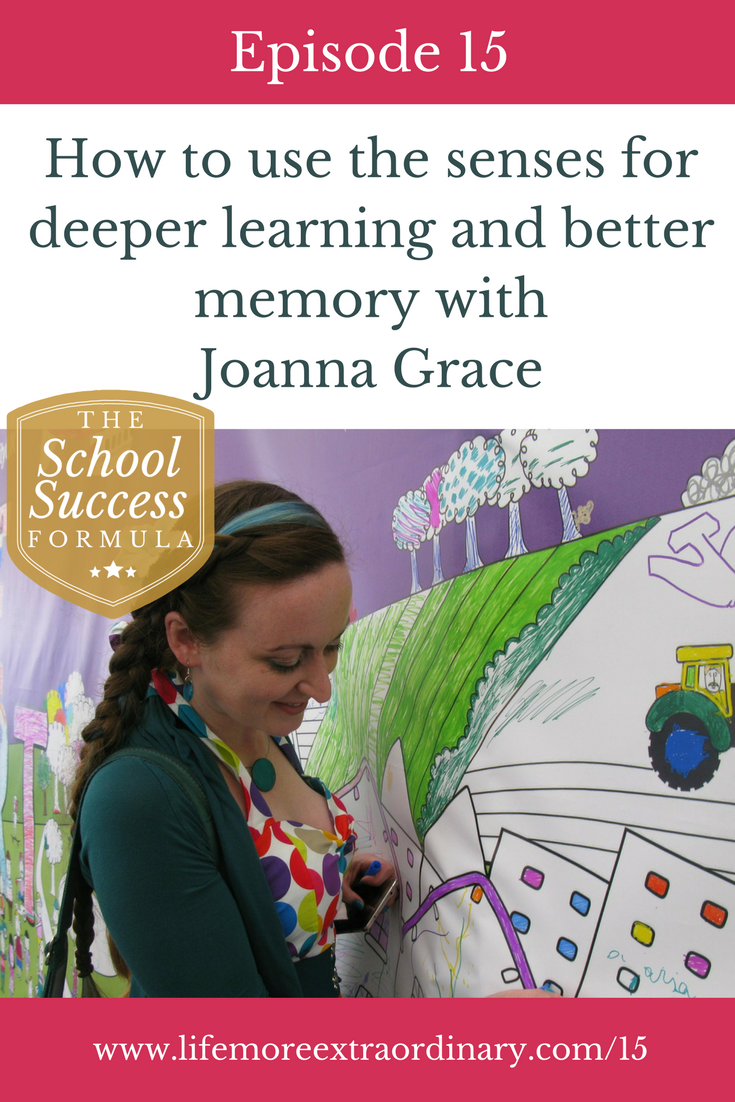 How to use the senses for deeper learning and better memory with Joanna Grace | In this episode of The School Success Formula I am talking to Joanna Grace about how to use the senses for deeper learning and better memory.