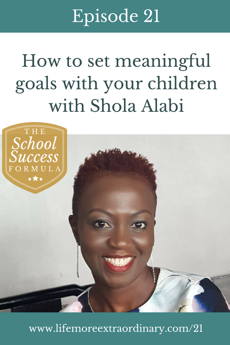 How to set meaningful goals with your children with Shola Alabi | In this episode of The School Success Formula, qualified teacher & author Shola Alabi explains to us how to set meaningful goals for our children.