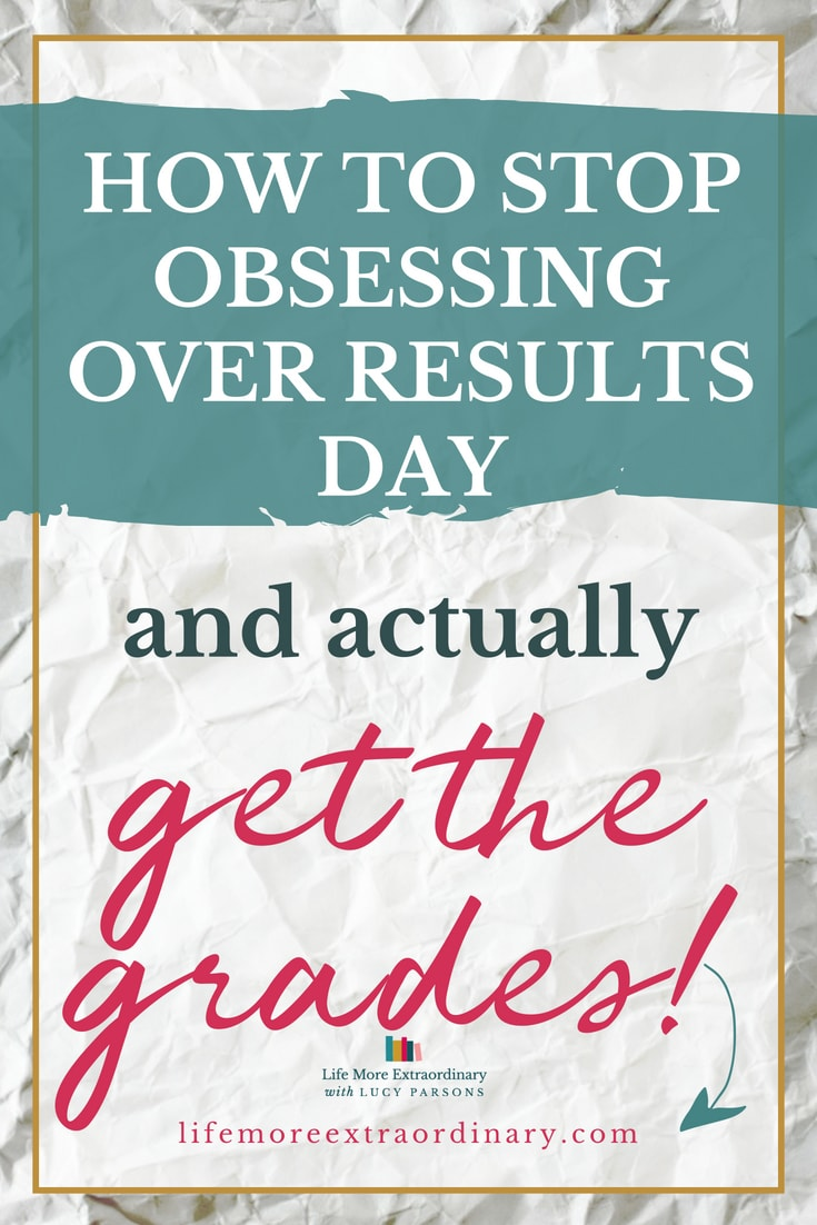 Stop obsessing over results day and take positive action to actually get the grades.