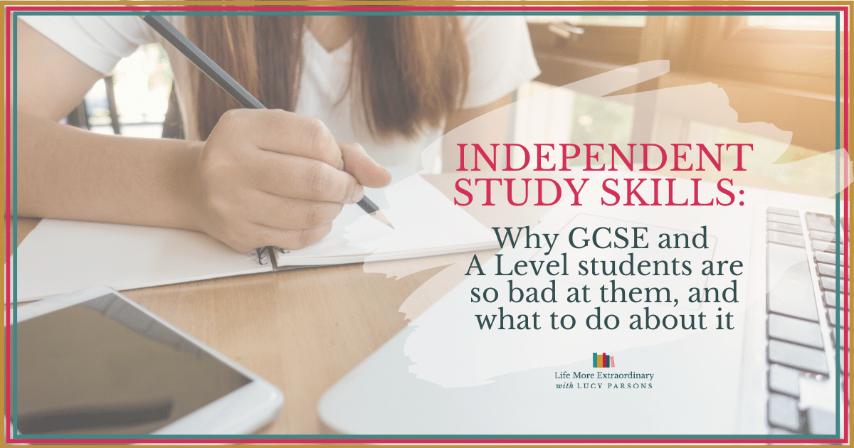 Independent Study Skills: Why GCSE and A Level students are so bad at them, and what to do about it