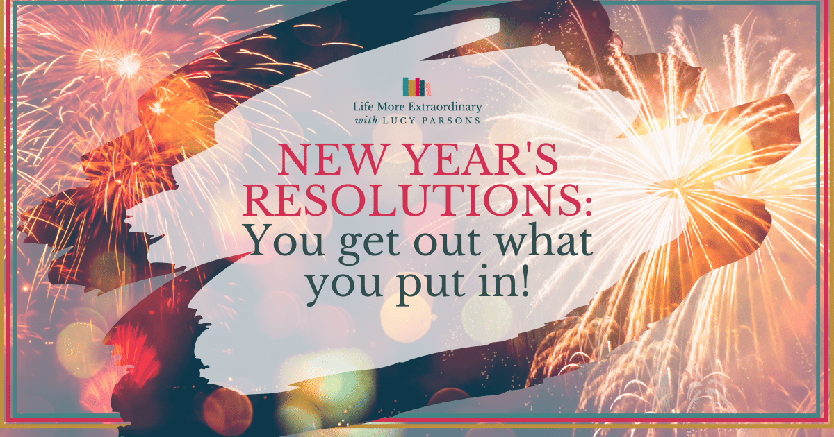 New Year's Resolutions: You Get Out What You Put In